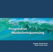 Weniger Stress durch Progressive Muskelentspannung, Audio-CD, Eine leicht zu erlernende Entspannungstechnik mit Entspannungsmusik zur Stressbewaeltigung