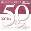 Best of the Ballet and the Opera - 50 Classical Highlights