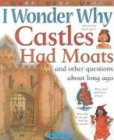 I Wonder Why Castles had Moats: and Other Questions About Long Ago (0753458098) by Steele, Philip