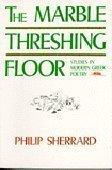 the-marble-threshing-floor-studies-in-modern-greek-poetry-romiosyni-series-by-philip-sherrard-1992-0