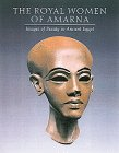 Dorothea Arnold The Royal Women of Amarna: Images of Beauty in Ancient Egypt