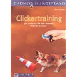 Clickertraining - Das Lehrbuch für eine moderne Hundeausbildung