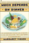 Much Depends on Dinner: The Extraordinary History of Mythology, Allure, and Absessions,Perils, Taboos of an Ordinary Meal (0020088515) by Visser, Margaret