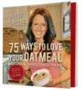 75 Ways to Love Your Oatmeal and Other Treats, Tips & Tricks
