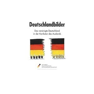 Deutschlandbilder: Das vereinigte Deutschland in der Karikatur des Auslands