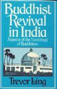 Buddhist Revival in India: Aspects of the Sociology of Buddhism (0333245334) by Ling, Trevor