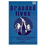Branded Lives: The Production and Consumption of Meaning at Work