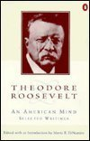 Theodore Roosevelt: An American Mind : A Selection from His Writings (0312103522) by Roosevelt, Theodore