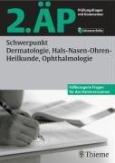 2. ÄP - Schwerpunkt Dermatologie, Hals-Nasen-Ohren-Heilkunde, Ophthalmologie. Prüfungsfragen mit Kommentar