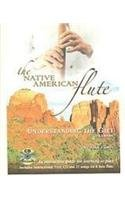The Native American FLute: Understanding the GIFT with Audio CD