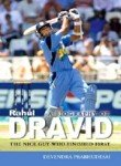 A Biography of Rahul Dravid - The Nice Guy Who Finished First