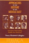 Approaches to the History of the Middle East  Interviews With Leading Middle East Historians, Nancy Elizabeth Gallagher