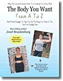 The Body You Want From A to Z - Real World Strategies To Get The Body You Want in the Time You Actually Have
