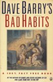 Dave Barry's Bad Habits: A 100% Fact-Free Book (0805002545) by Barry, Dave