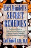 Earl Mindell's Secret Remedies: The Essential Guide to Treating Common Ailments With Vitamins, Minerals,Herbs, and Other Cutting Edge Remedies