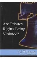 Are Privacy Rights Being Violated? (At Issue)