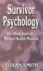 Survivor Psychology: The Dark Side of a Mental Health Mission (0897771389) by Smith, Susan