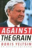 img - for Against the Grain: An Autobiography by Boris Yeltsin (1990-03-03) book / textbook / text book