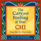 The Care and Feeding of Your Chi: Feng Shui for Your Body (1592330789) by Alexander, Skye
