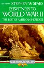 Eyewitness to World War II: The Best of American Heritage (The American Heritage Library) (0395619033) by Sears, Stephen W.