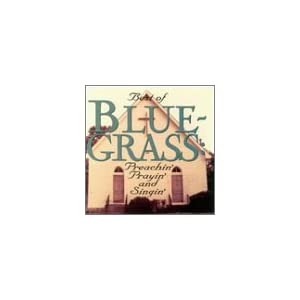 Various Artists - Best Of Blue-Grass: Preachin' Prayin' And Singin'