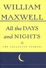 All The Days And Nights: The Collected Stories of William Maxwell (0679438297) by Maxwell, William