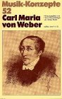 Carl Maria von Weber (Musik-Konzepte 52)
