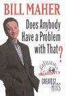Does Anybody Have a Problem with That?:: Politically Incorrect's Greatest Hits (0679456279) by Maher, Bill