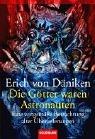 Die Götter waren Astronauten!: Eine zeitgemäße Betrachtung alter Überlieferungen - Erich von Däniken
