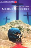 Michael Moorcock Behold The Man (S.F. MASTERWORKS)