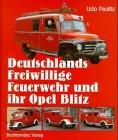 Deutschlands Freiwillige Feuerwehr und ihr Opel Blitz - Udo Paulitz