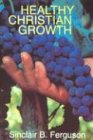Healthy Christian Growth (0851516106) by Ferguson, Sinclair B.