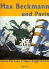Max Beckmann and Paris: Matisse Picasso Braque Leger Rouault (3822876097) by Beckmann, Max
