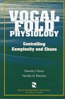 Vocal Fold Physiology: Controlling Complexity and Chaos (Vocal Fold Physiology Series)