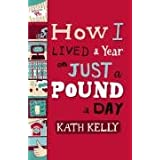 How I Lived a Year on Just a Pound a Dayby Kath Kelly