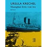 Shanghai fern von wo. Romanvon &#34;Ursula Krechel&#34;