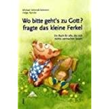 Wo bitte gehts zu Gott?, fragte das kleine Ferkel: Ein Buch fr alle, die sich nichts vormachen lassenvon &#34;Helge Nyncke&#34;