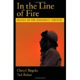 img - for In the Line of Fire: Trauma in the Emergency Services [HARDCOVER] [2005] [By Cheryl Regehr] book / textbook / text book