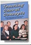 img - for Teaching Choral Concepts: Simple Lesson Plans and Teaching Aids for In-rehearsal Choir Instruction book / textbook / text book