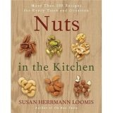 Nuts in the Kitchen: More Than 100 Recipes for Every Taste and Occasion (0061235016) by Loomis, Susan Herrmann