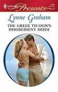 The Greek Tycoon's Disobedient Bride (Harlequin Presents), LYNNE GRAHAM