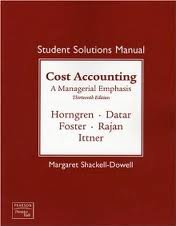 Student Solutions Manual for Cost Accounting 13th (thirteenth) edition Text Only