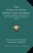 The Curse of Paper Money and Banking: A Short History of Banking in the United States of America (1833)