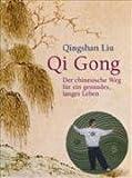 Qi Gong: Der chinesische Weg für ein gesundes, langes Leben - Liu Qingshan