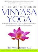 The Complete Book of Vinyasa Yoga: The Authoritative Presentation-Based on 30 Years of Direct Study Under the Legendary
