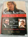 Kato Kaelin: The Whole Truth : The Real Story of O.J., Nicole, and Kato
