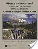 Whence the Mountains? Inquiries into the Evolution of Orogenic Systems: A Volume in Honor of Raymond A. Price (Special Paper (Geological Society of America))