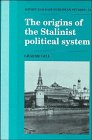 The Origins of the Stalinist Political System (Cambridge Russian, Soviet and Post-Soviet Studies)