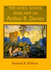 img - for The Lives, Loves, and Art of Arthur B. Davies book / textbook / text book