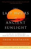img - for The Last Hours of Ancient Sunlight: Revised and Updated: The Fate of the World and What We Can Do Before It's Too Late Revised Edition by Thom Hartmann [Paperback] book / textbook / text book
